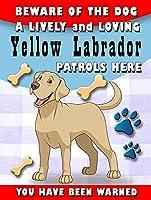 ここで犬の黄色のラブラドールパトロールに注意してください メタルポスタレトロなポスタ安全標識壁パネル ティンサイン注意看板壁掛けプレート警告サイン絵図ショップ食料品ショッピングモールパーキングバークラブカフェレストラントイレ公共の場ギフト