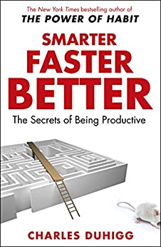 Smarter Faster Better: The Secrets of Being Productive by [Charles Duhigg]