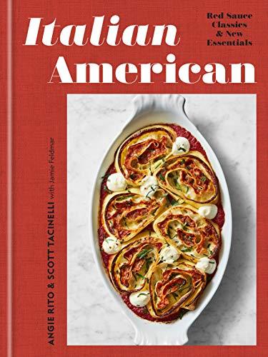 Italian American: Red Sauce Classics and New Essentials: A Cookbook