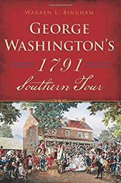 George Washington's 1791 Southern Tour (History & Guide)