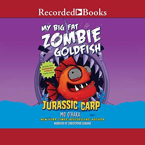 Jurassic Carp: My Big Fat Zombie Goldfish, Book 6