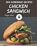 303 Homemade Chicken Sandwich Recipes: The Best Chicken Sandwich Cookbook on Earth