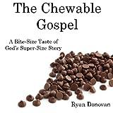 The Chewable Gospel: A Bite-Size Taste of God's Super-Size S