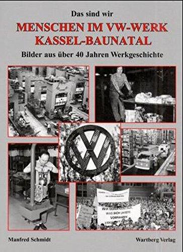 Das sind wir! Menschen im VW-Werk Kassel-Baunatal: Bilder aus ueber 40 Jahre Werkgeschichte
