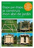 Je Construis Mon Abri de Jardin, 9 Realisations