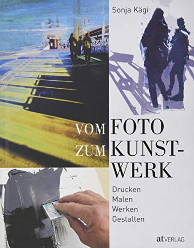 Vom Foto zum Kunstwerk: Drucken, Malen, Werken, Gestalten