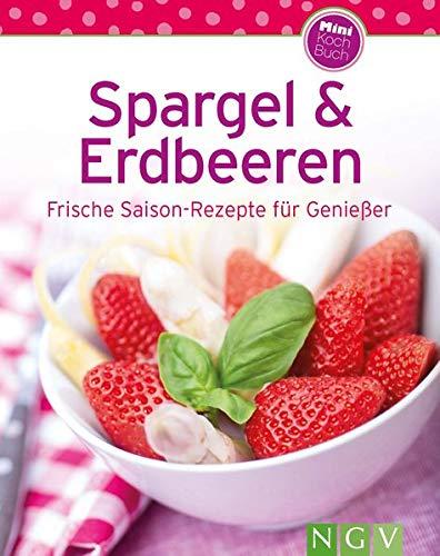 Spargel & Erdbeeren (Minikochbuch): Frische Saison-Rezepte für Genießer