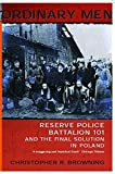 Ordinary Men: Reserve Police Battalion 11 and the Final Solution in Poland - Christopher R Browning