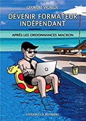 Devenir formateur indépendant - Après les ordonnances Macron de Georges Vigreux