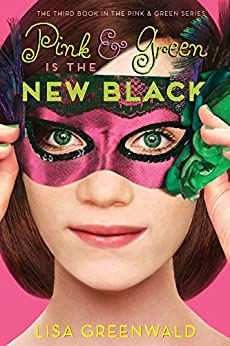 Pink & Green Is the New Black: Pink & Green Book Three (Pink & Green series 3) by [Lisa Greenwald]