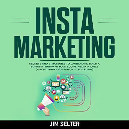 Insta Marketing: Secrets and Strategies to Launch and Build a Business Through Your Social Media Profile  By  cover art