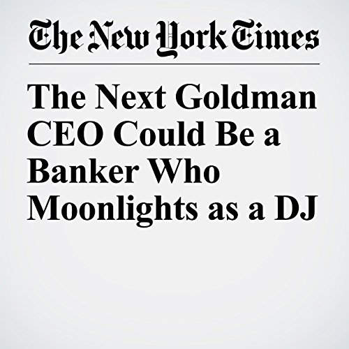The Next Goldman CEO Could Be a Banker Who Moonlights as a DJ copertina