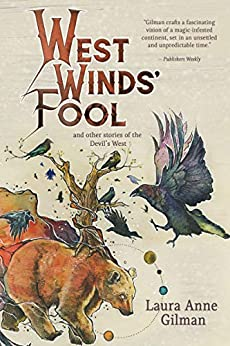 West Winds' Fool: and Other Stories of the Devil's West by [Laura Anne Gilman]