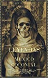 Leyendas del México Colonial - Segunda Edición