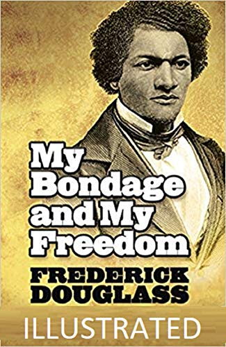 My Bondage and My Freedom Illustrated (English Edition)