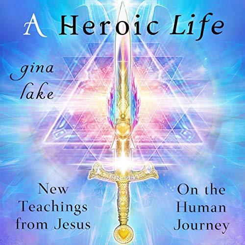 A Heroic Life: New Teachings from Jesus on the Human Journey cover art