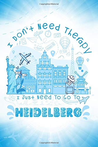 I Don't Need Therapy I Just Need To Go To Heidelberg: Heidelberg Travel And Vacation Notebook / Travel Logbook Journal / Trip planning journal / Funny ... and Kids - 6x9 inches 120 Blank Lined Pag