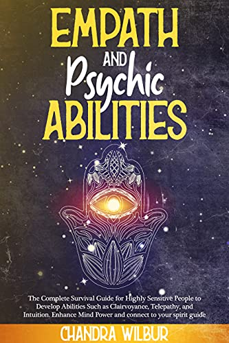 Empath and Psychic Abilities: The Complete Survival Guide for Highly Sensitive People to Develop Abi