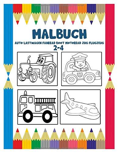 Auto Lastwagen Fahrrad Boot Motorrad Zug Flugzeug Malbuch 2-4: Malbuch für Kinder im Alter von 2 bis 4 Jahren für Jungs und Mädchen