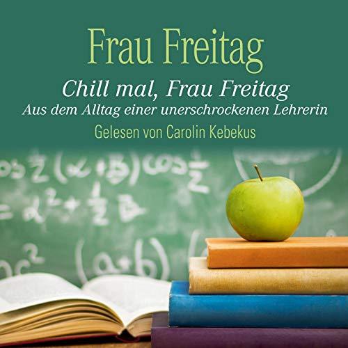 Chill mal, Frau Freitag: Aus dem Alltag einer unerschrockenen Lehrerin: 3 CDs