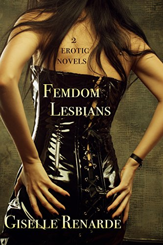 Femdom Lesbians: Two Erotic BDSM Novels Featuring Women Who Dominate