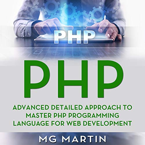 PHP: Advanced Detailed Approach to Master PHP Programming Language for Web Development audiobook cover art