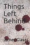 Things Left Behind (A Mark Wheeler Novel)
