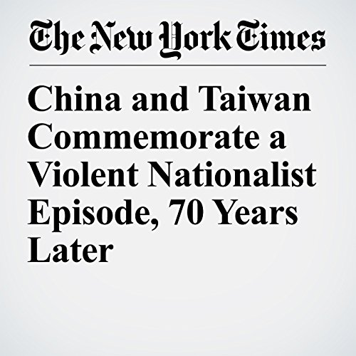 China and Taiwan Commemorate a Violent Nationalist Episode, 70 Years Later copertina