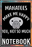 Notebook: MANATEES Make Me Happy You Not So Much MANATEE notebook 100 pages 6x9 inch by Fillz Sop