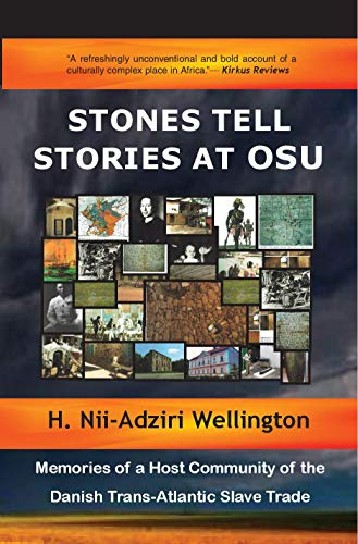 Stones Tell Stories  at Osu: Memories of a Host Community of the Danish Trans-Atlantic Slave Trade (English Edition)