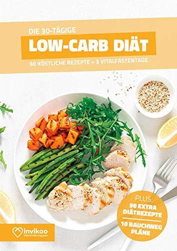 Low Carb Diät - Ernährungsplan zum Abnehmen für 30 Tage: Bonus: E-Book mit 90 weiteren Diät Rezepten: Clean Eating, Vegan, Vegetarisch, Low Fat oder High Protein. (Invikoo: Kochbuch)