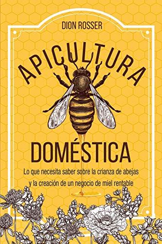 Apicultura doméstica: Lo que necesita saber sobre la crianza de abejas y...