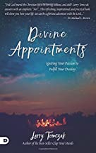 Divine Appointments: Igniting Your Passion to Fulfill Your Destiny