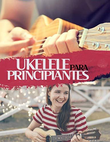UKELELE PARA PRINCIPIANTES: Libro de ukelele con canciones clásicas para aprender a tocar fácilmente el ukelele soprano, concierto o tenor, consejos ... y la ansiedad y de sus beneficios mentales