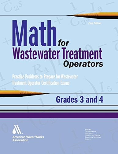 Math for Wastewater Treatment Operators Grades 3 & 4: Practice Problems to Prepare for Wastewater Treatment Operator Certification Exams