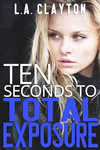 Ten Seconds to Total Exposure (Ten Seconds Series Book 2) (English Edition)