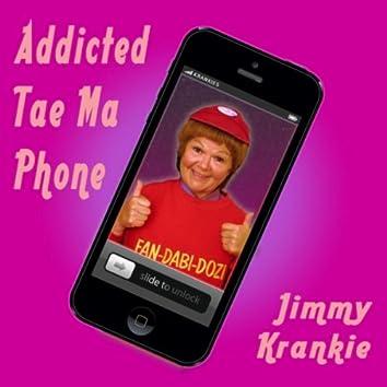 Addicted Tae Ma Phone