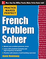 French Problem Solver (Practice Makes Perfect)