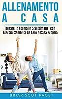 allenamento a casa: Tornare in Forma in 5 Settimane, con Esercizi Semplici da Fare a Casa Propria