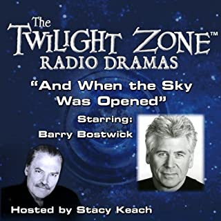 And When the Sky Was Opened     The Twilight Zone Radio Dramas              By:                                                                                                                                 Richard Matheson,                                                                                        Rod Serling                               Narrated by:                                                                                                                                 Stacy Keach,                                                                                        Barry Bostwick                      Length: 38 mins     4 ratings     Overall 4.5