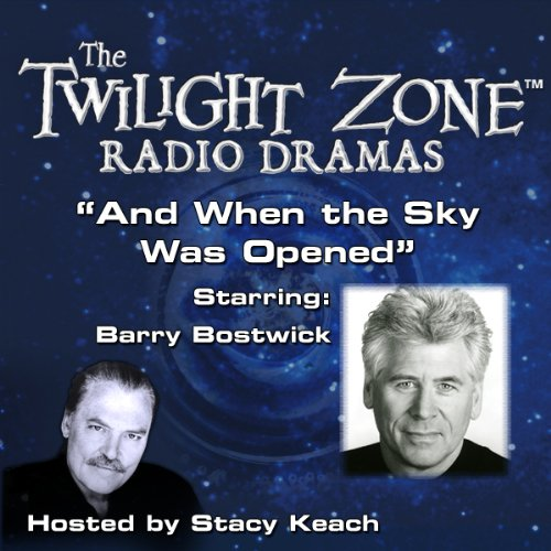 And When the Sky Was Opened     The Twilight Zone Radio Dramas              By:                                                                                                                                 Richard Matheson,                                                                                        Rod Serling                               Narrated by:                                                                                                                                 Stacy Keach,                                                                                        Barry Bostwick                      Length: 38 mins     Not rated yet     Overall 0.0