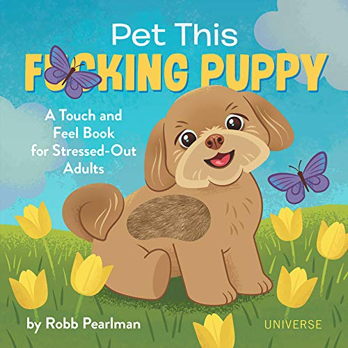 Compare Textbook Prices for Pet This F*cking Puppy: A Touch-and-Feel Book for Stressed-Out Adults  ISBN 9780789338020 by Pearlman, Robb,Kayser, Jason