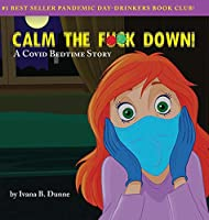 Calm the F**k Down!: A Covid Bedtime Story