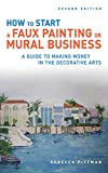How to Start a Faux Painting or Mural Business - Rebecca F. Pittman
