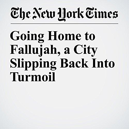 Going Home to Fallujah, a City Slipping Back Into Turmoil copertina