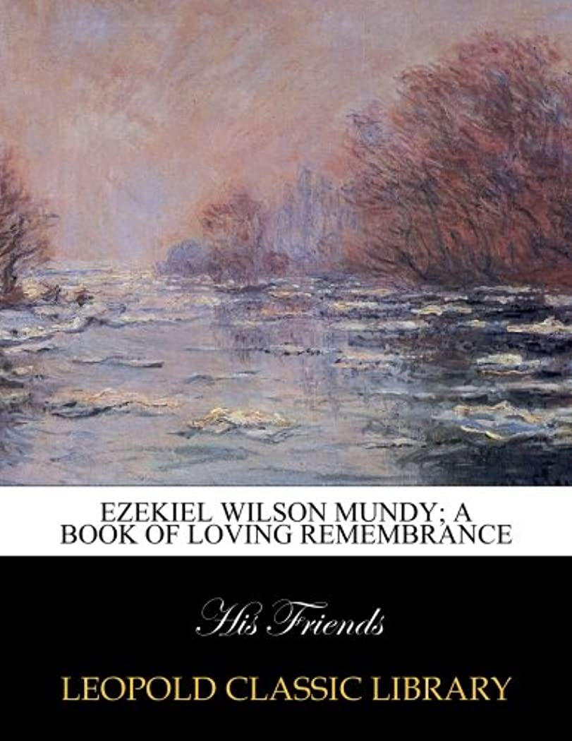 ドットヘルシー保護Ezekiel Wilson Mundy; a book of loving remembrance