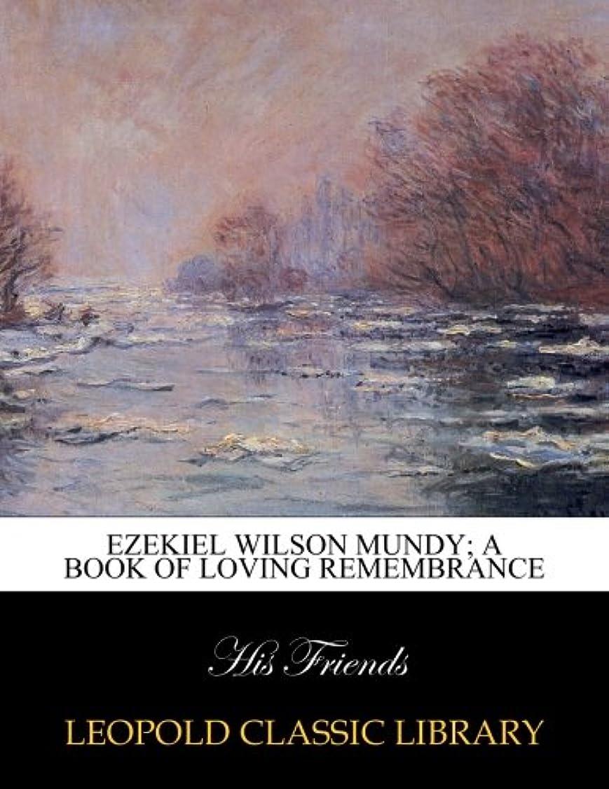 カルシウム和解する予感Ezekiel Wilson Mundy; a book of loving remembrance