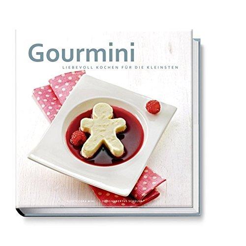 Gourmini. Liebevoll kochen für die Kleinsten. Brei, Püree und mehr - Verwöhn-Rezepte für Babys und Kleinkinder by Cora Mini(15. März 2013)