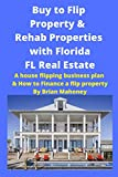Buy to Flip Property & Rehab Properties with Florida FL Real Estate: A House Flipping Business Plan & How to Finance a Flip Property