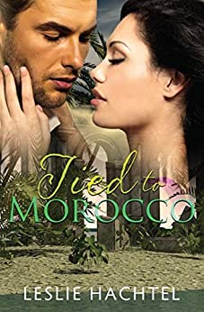 Tied To Morocco (The Morocco Series Book 2) by [Leslie Hachtel]